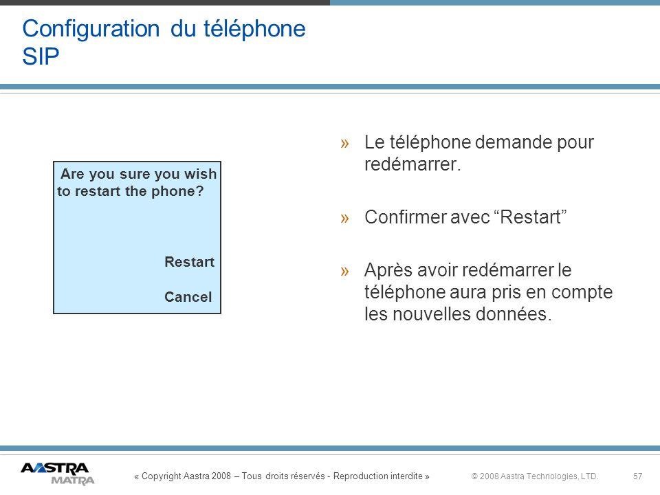 « Copyright Aastra 2008 – Tous droits réservés - Reproduction interdite » 57© 2008 Aastra Technologies, LTD. »Le téléphone demande pour redémarrer. »C