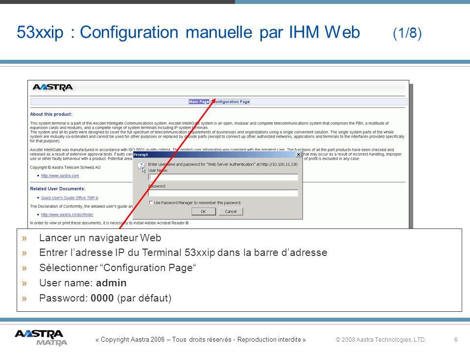 « Copyright Aastra 2008 – Tous droits réservés - Reproduction interdite » 6© 2008 Aastra Technologies, LTD. 53xxip : Configuration manuelle par IHM We