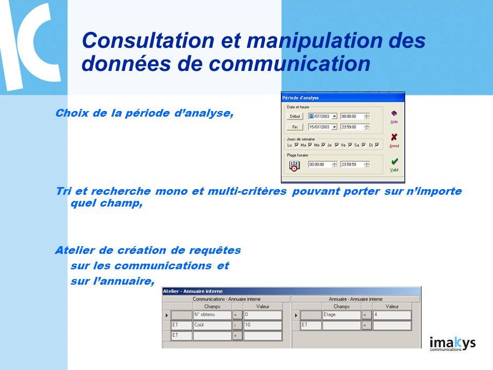 Consultation et manipulation des données de communication Génération de cumuls dynamiques par répartitions, Générateur de graphiques, Personnalisation des formats daffichage et des libellés,