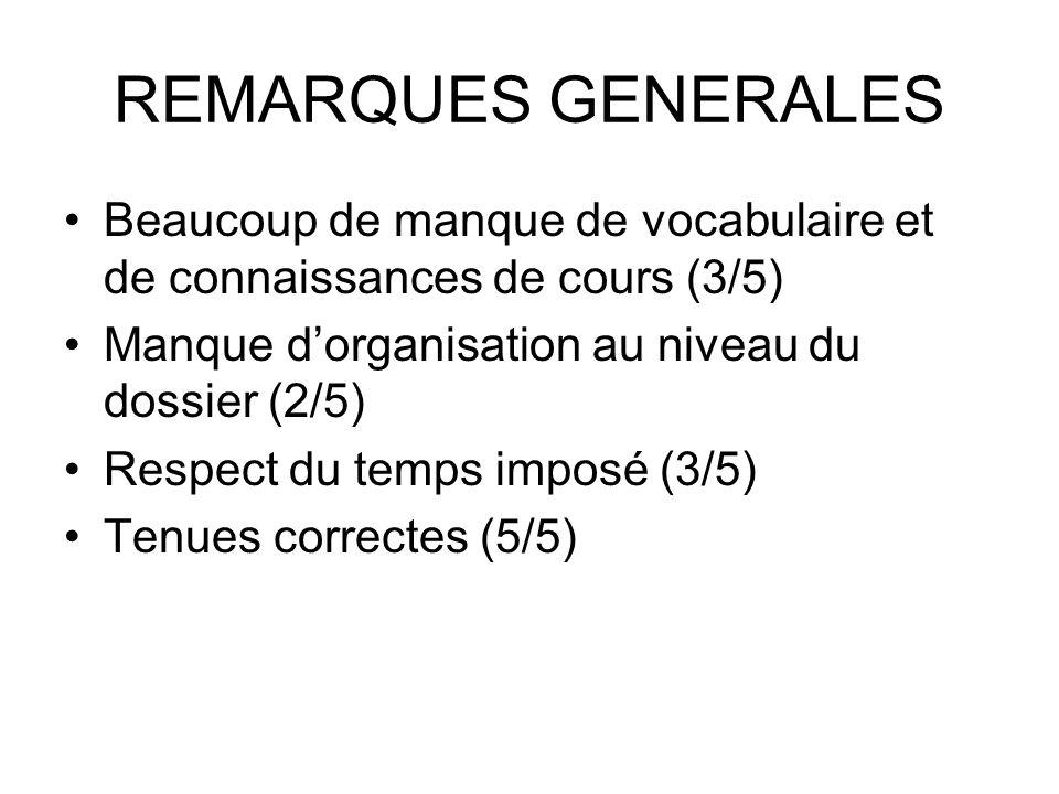 REMARQUES GENERALES Beaucoup de manque de vocabulaire et de connaissances de cours (3/5) Manque dorganisation au niveau du dossier (2/5) Respect du te