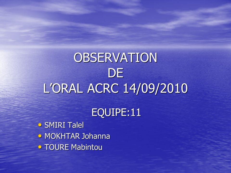 OBSERVATION DE LORAL ACRC 14/09/2010 EQUIPE:11 SMIRI Talel SMIRI Talel MOKHTAR Johanna MOKHTAR Johanna TOURE Mabintou TOURE Mabintou
