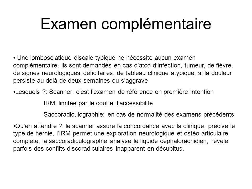 Examen complémentaire Une lombosciatique discale typique ne nécessite aucun examen complémentaire, ils sont demandés en cas datcd dinfection, tumeur,
