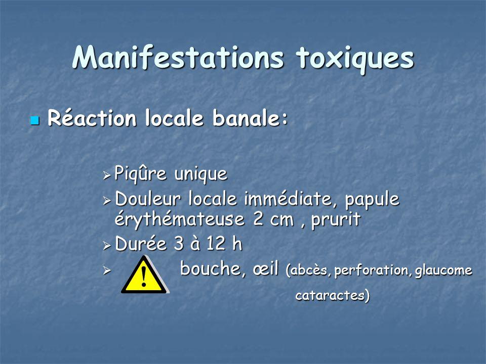 Manifestations toxiques Réaction locale banale: Réaction locale banale: Piqûre unique Piqûre unique Douleur locale immédiate, papule érythémateuse 2 c