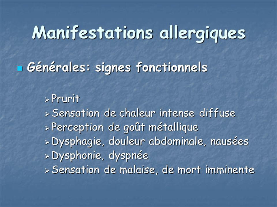 Manifestations allergiques Générales: signes fonctionnels Générales: signes fonctionnels Prurit Prurit Sensation de chaleur intense diffuse Sensation