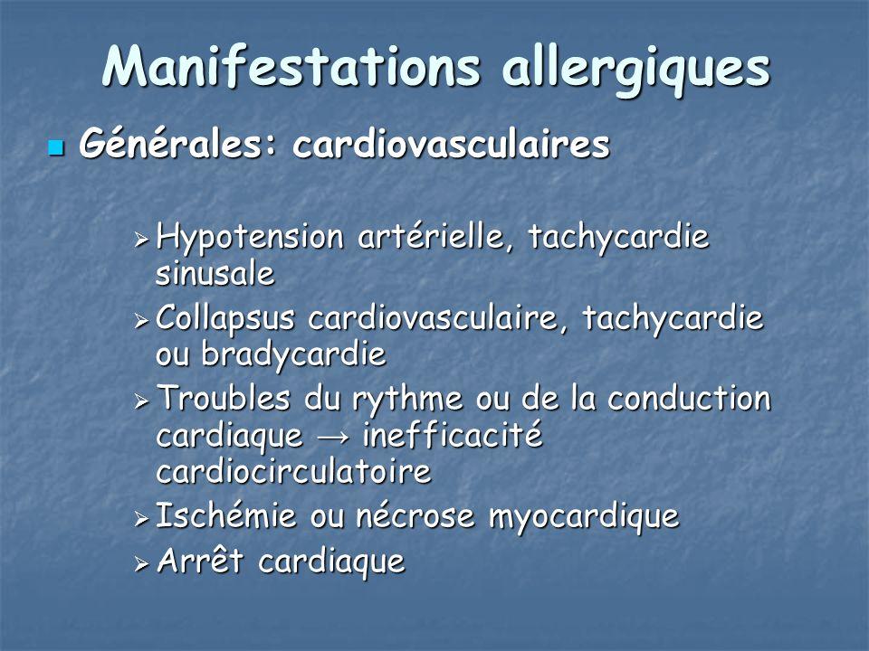 Manifestations allergiques Générales: cardiovasculaires Générales: cardiovasculaires Hypotension artérielle, tachycardie sinusale Hypotension artérielle, tachycardie sinusale Collapsus cardiovasculaire, tachycardie ou bradycardie Collapsus cardiovasculaire, tachycardie ou bradycardie Troubles du rythme ou de la conduction cardiaque inefficacité cardiocirculatoire Troubles du rythme ou de la conduction cardiaque inefficacité cardiocirculatoire Ischémie ou nécrose myocardique Ischémie ou nécrose myocardique Arrêt cardiaque Arrêt cardiaque