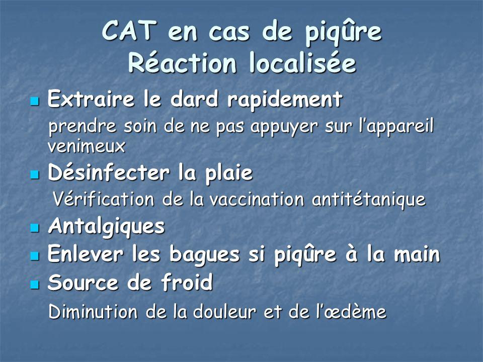 CAT en cas de piqûre Réaction localisée Extraire le dard rapidement Extraire le dard rapidement prendre soin de ne pas appuyer sur lappareil venimeux