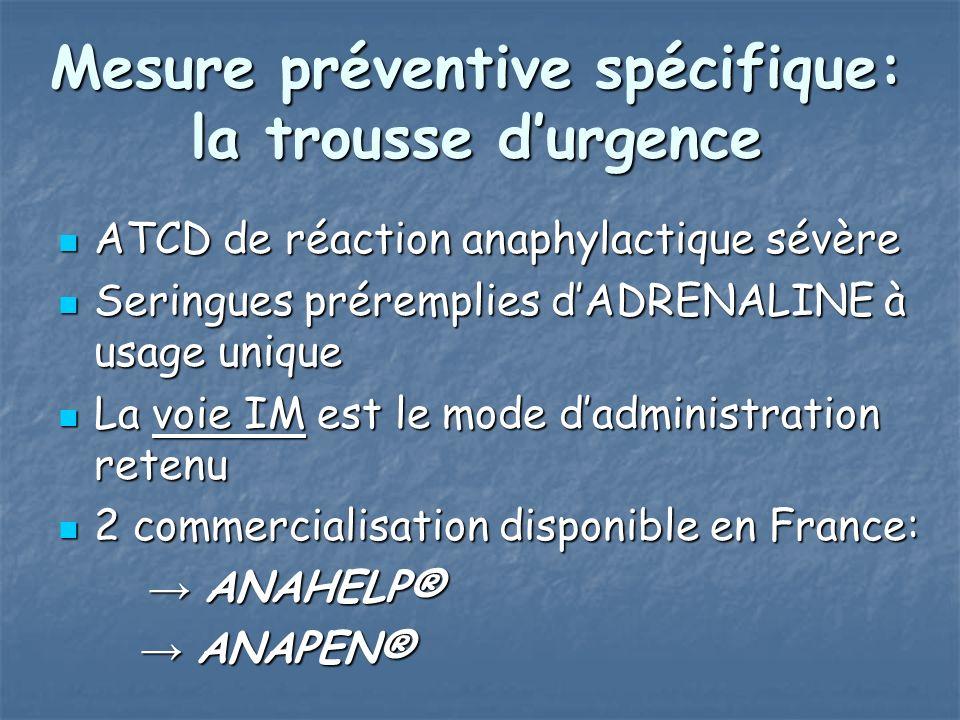 Mesure préventive spécifique: la trousse durgence ATCD de réaction anaphylactique sévère ATCD de réaction anaphylactique sévère Seringues préremplies