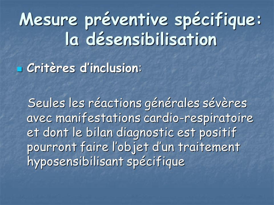 Mesure préventive spécifique: la désensibilisation Critères dinclusion: Critères dinclusion: Seules les réactions générales sévères avec manifestation