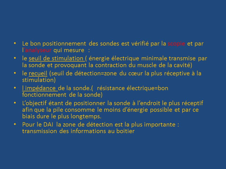 Le bon positionnement des sondes est vérifié par la scopie et par lanalyseur qui mesure : le seuil de stimulation ( énergie électrique minimale transm
