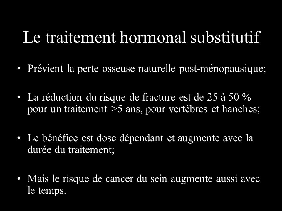 Le traitement hormonal substitutif Prévient la perte osseuse naturelle post-ménopausique; La réduction du risque de fracture est de 25 à 50 % pour un