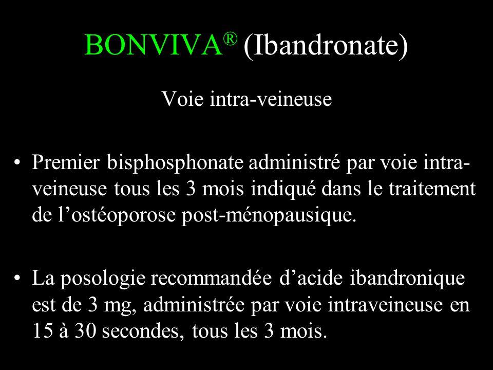 BONVIVA ® (Ibandronate) Voie intra-veineuse Premier bisphosphonate administré par voie intra- veineuse tous les 3 mois indiqué dans le traitement de l