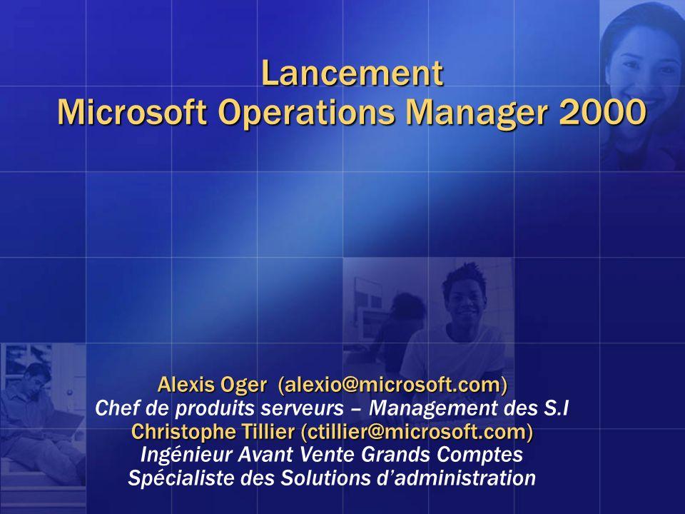 Lancement Microsoft Operations Manager 2000 Alexis Oger (alexio@microsoft.com) Chef de produits serveurs – Management des S.I Christophe Tillier (ctil