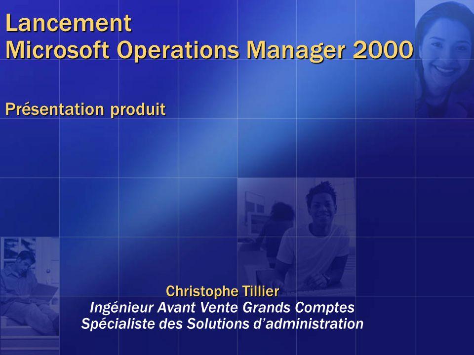 Lancement Microsoft Operations Manager 2000 Présentation produit Christophe Tillier Ingénieur Avant Vente Grands Comptes Spécialiste des Solutions dad