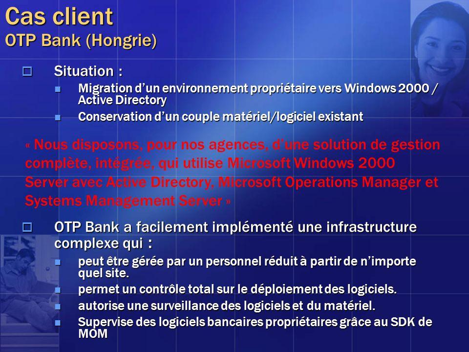 Cas client OTP Bank (Hongrie) Situation : Situation : Migration dun environnement propriétaire vers Windows 2000 / Active Directory Migration dun envi