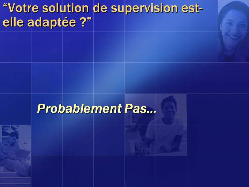 Votre solution de supervision est- elle adaptée ? Probablement Pas…