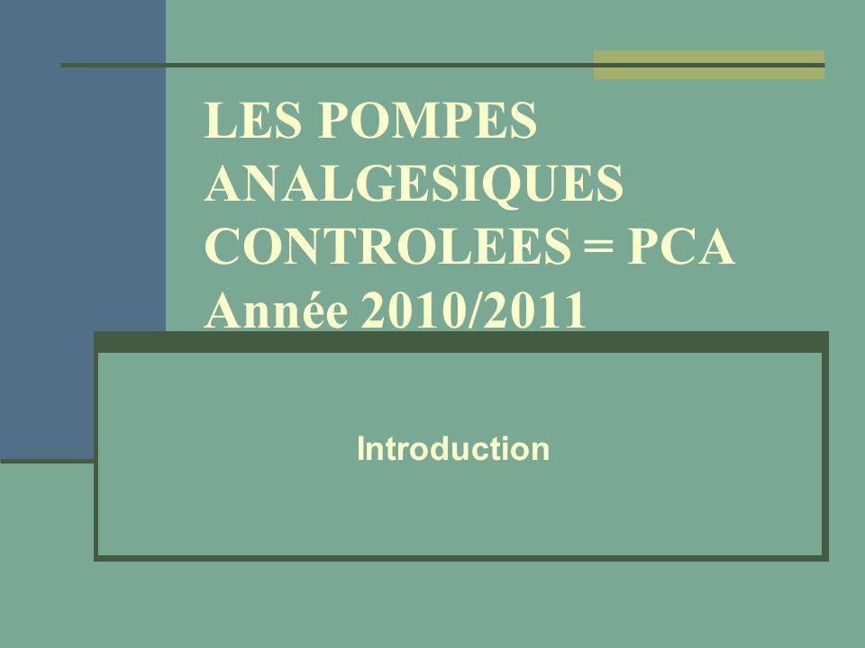 LES POMPES ANALGESIQUES CONTROLEES = PCA Année 2010/2011 Introduction