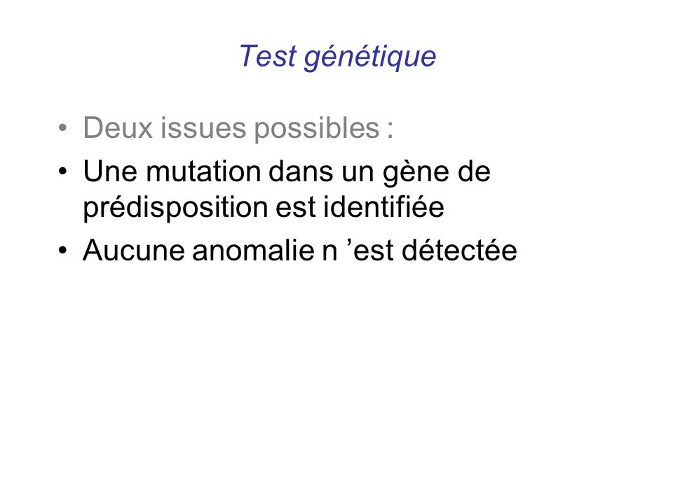 Test génétique Deux issues possibles : Une mutation dans un gène de prédisposition est identifiée Aucune anomalie n est détectée