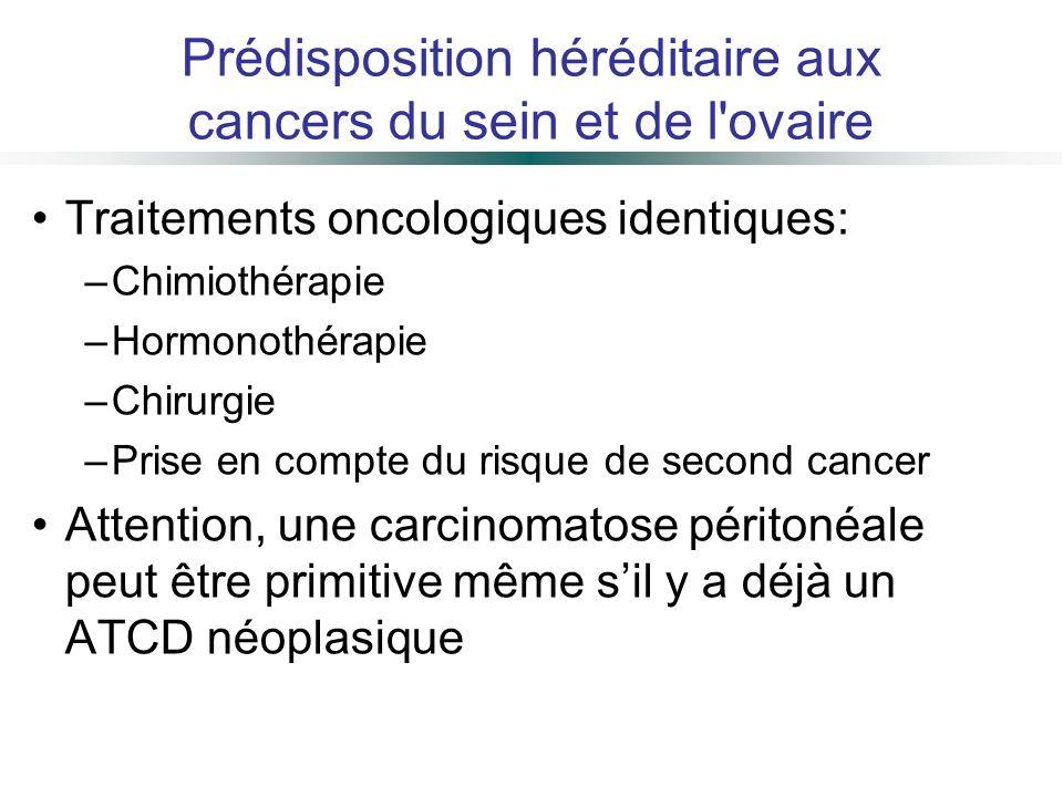 Traitements oncologiques identiques: –Chimiothérapie –Hormonothérapie –Chirurgie –Prise en compte du risque de second cancer Attention, une carcinomat