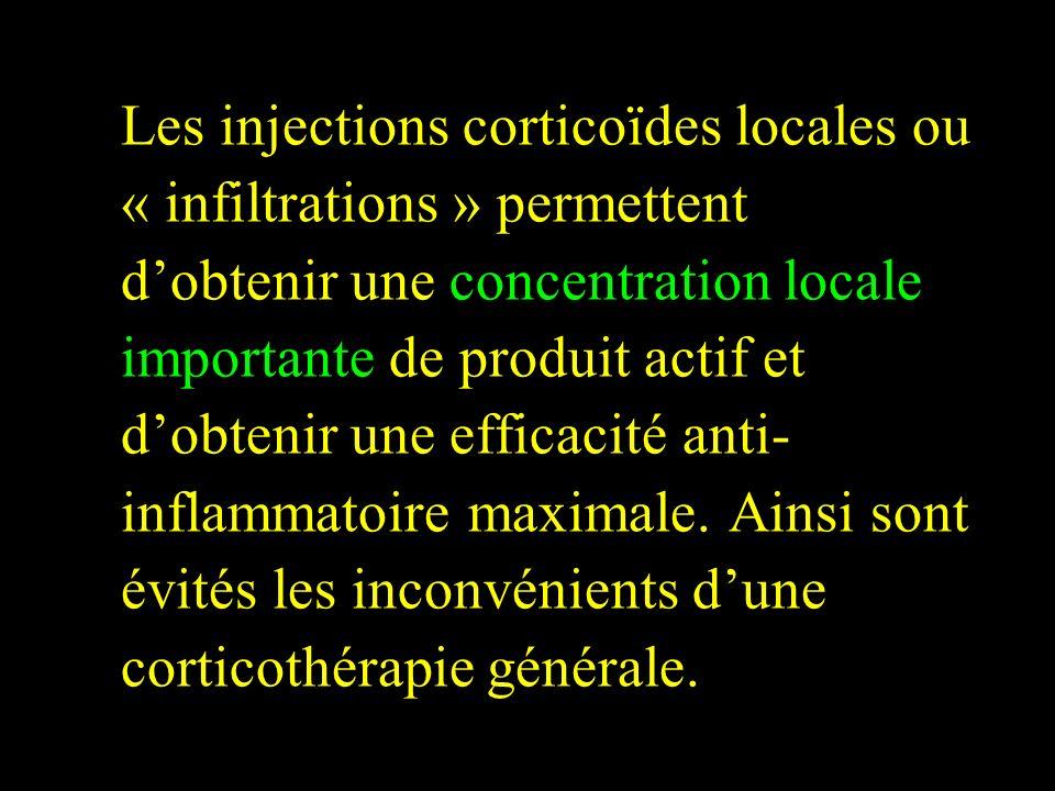 Les injections corticoïdes locales ou « infiltrations » permettent dobtenir une concentration locale importante de produit actif et dobtenir une effic