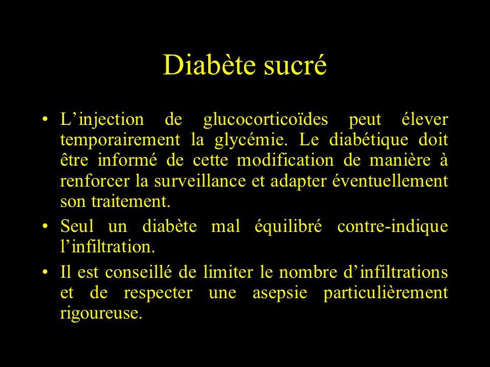 Diabète sucré Linjection de glucocorticoïdes peut élever temporairement la glycémie. Le diabétique doit être informé de cette modification de manière