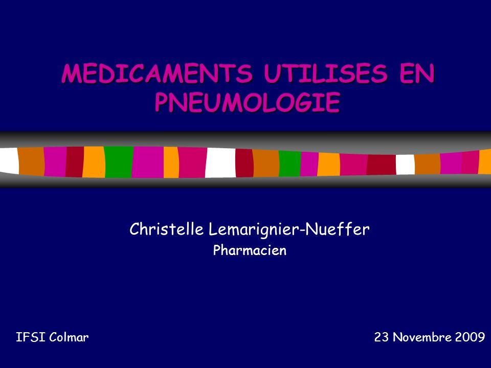 MEDICAMENTS UTILISES EN PNEUMOLOGIE Christelle Lemarignier-Nueffer Pharmacien IFSI Colmar 23 Novembre 2009