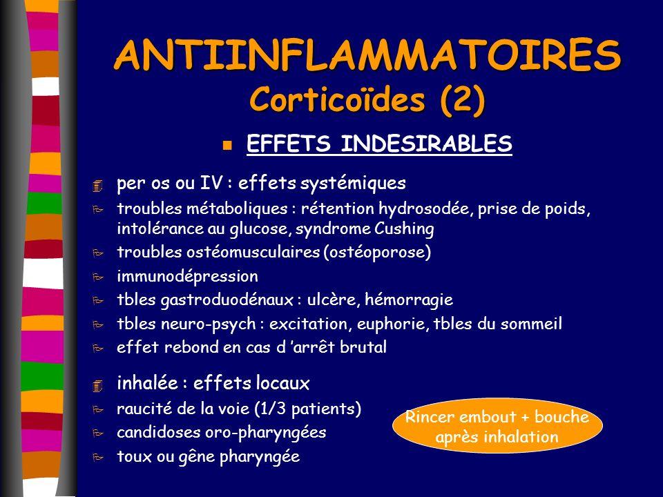 n EFFETS INDESIRABLES 4 per os ou IV : effets systémiques P troubles métaboliques : rétention hydrosodée, prise de poids, intolérance au glucose, synd