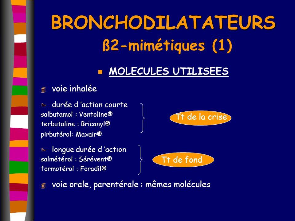 BRONCHODILATATEURS BRONCHODILATATEURS ß2-mimétiques (1) n MOLECULES UTILISEES 4 voie inhalée P durée d action courte salbutamol : Ventoline® terbutali