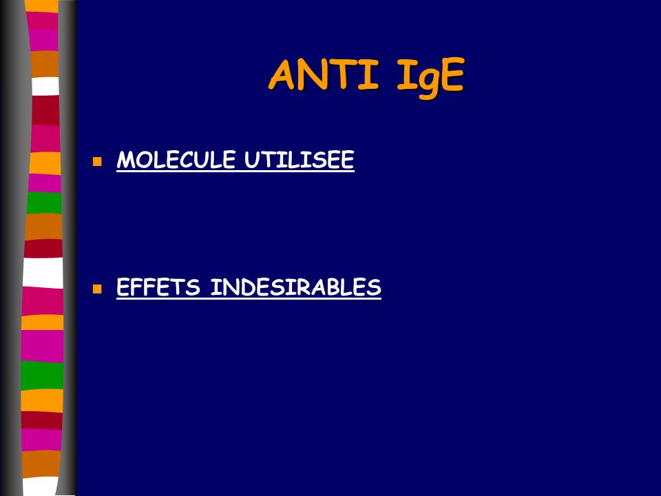 ANTI IgE n MOLECULE UTILISEE n EFFETS INDESIRABLES