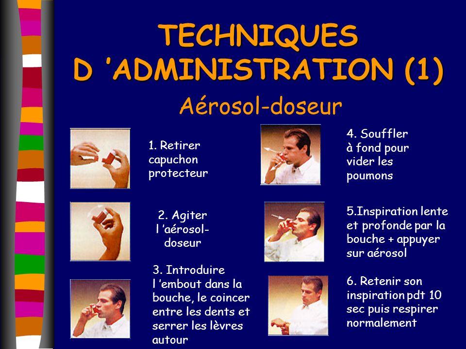 TECHNIQUES D ADMINISTRATION (1) Aérosol-doseur 1. Retirer capuchon protecteur 2. Agiter l aérosol- doseur 3. Introduire l embout dans la bouche, le co