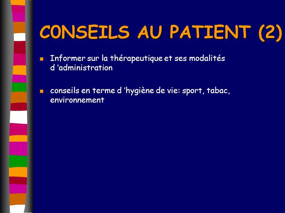 C0NSEILS AU PATIENT (2) n Informer sur la thérapeutique et ses modalités d administration n conseils en terme d hygiène de vie: sport, tabac, environn