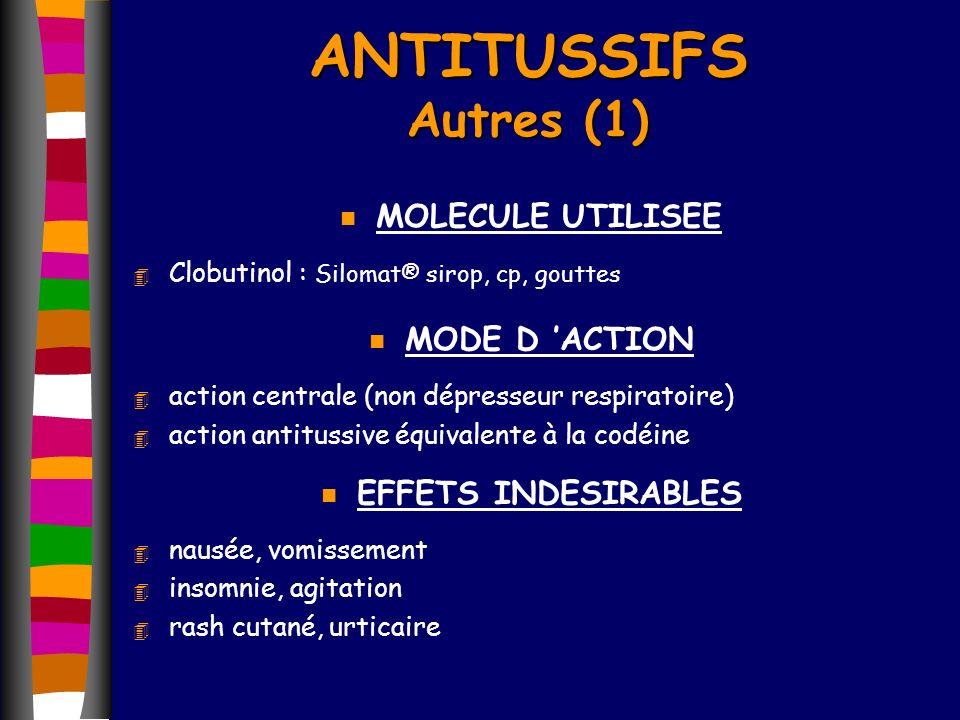 ANTITUSSIFS Autres (1) n MOLECULE UTILISEE 4 Clobutinol : Silomat® sirop, cp, gouttes n MODE D ACTION 4 action centrale (non dépresseur respiratoire)