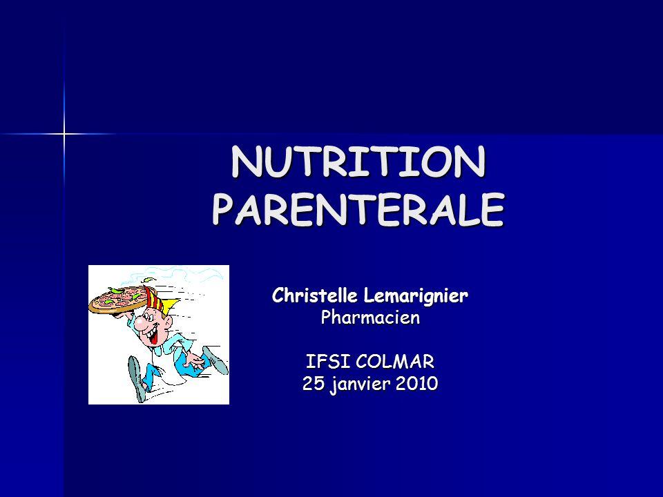 NUTRITION PARENTERALE Christelle Lemarignier Pharmacien IFSI COLMAR 25 janvier 2010