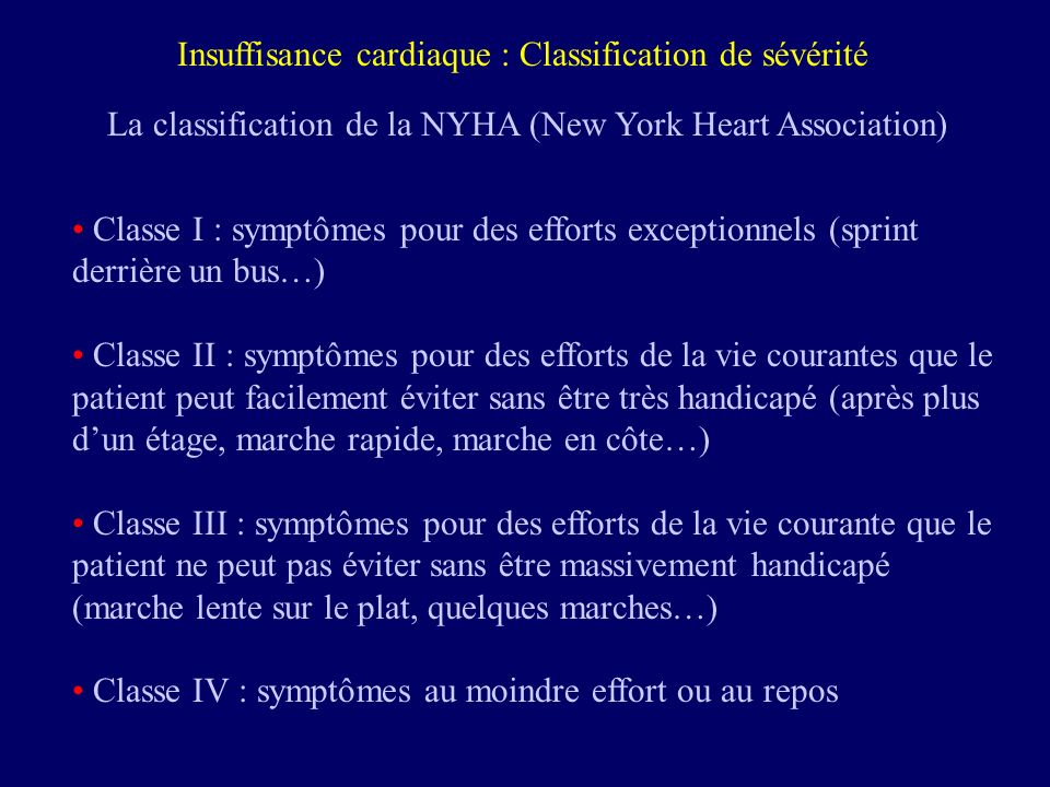 Insuffisance cardiaque : Classification de sévérité La classification de la NYHA (New York Heart Association) Classe I : symptômes pour des efforts ex
