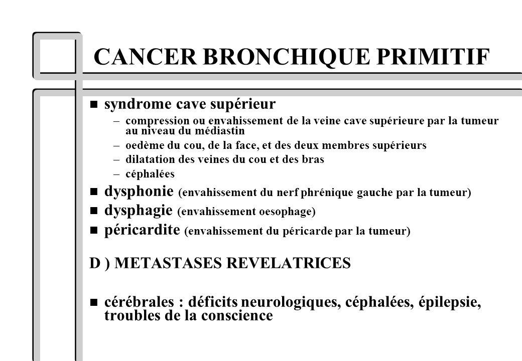 n syndrome cave supérieur –compression ou envahissement de la veine cave supérieure par la tumeur au niveau du médiastin –oedème du cou, de la face, e