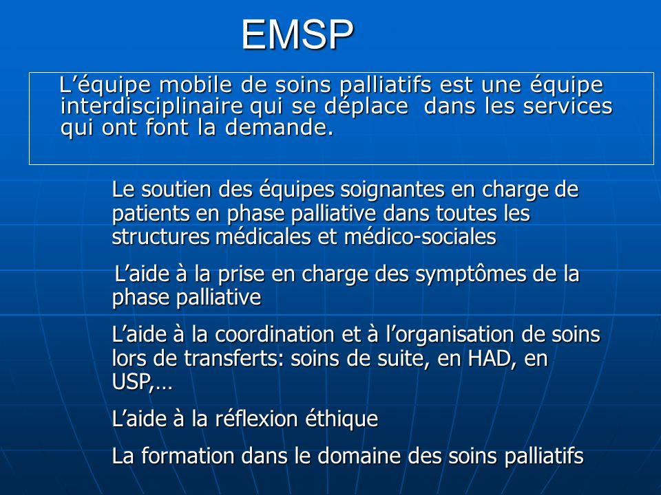 EMSP Léquipe mobile de soins palliatifs est une équipe interdisciplinaire qui se déplace dans les services qui ont font la demande. Léquipe mobile de