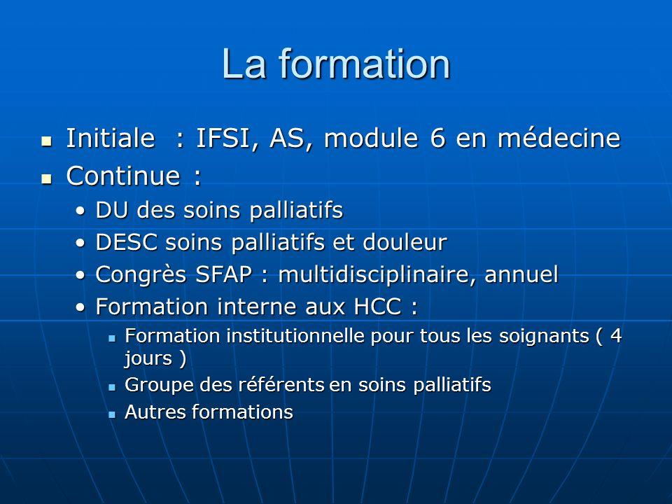 La formation Initiale : IFSI, AS, module 6 en médecine Initiale : IFSI, AS, module 6 en médecine Continue : Continue : DU des soins palliatifsDU des s