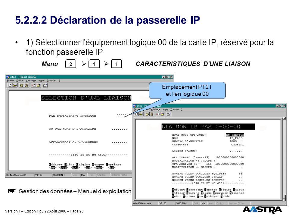 Version 1 – Edition 1 du 22 Août 2006 – Page 23 5.2.2.2 Déclaration de la passerelle IP 1) Sélectionner l'équipement logique 00 de la carte IP, réserv