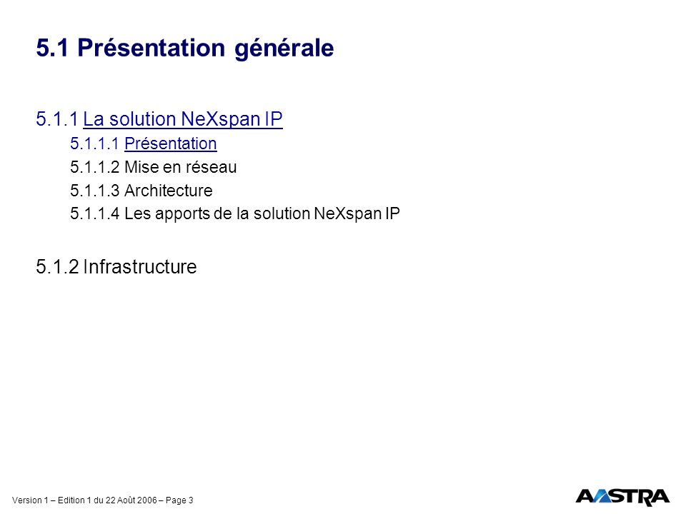 Version 1 – Edition 1 du 22 Août 2006 – Page 4 5.1.1.1 Présentation La solution NeXspan IP Système inter-réseau Infrastructure Applications Une passerelle IP Système de communications d entreprise basé sur l IP Terminaux IP, le protocole pour unifier la téléphonie et les données