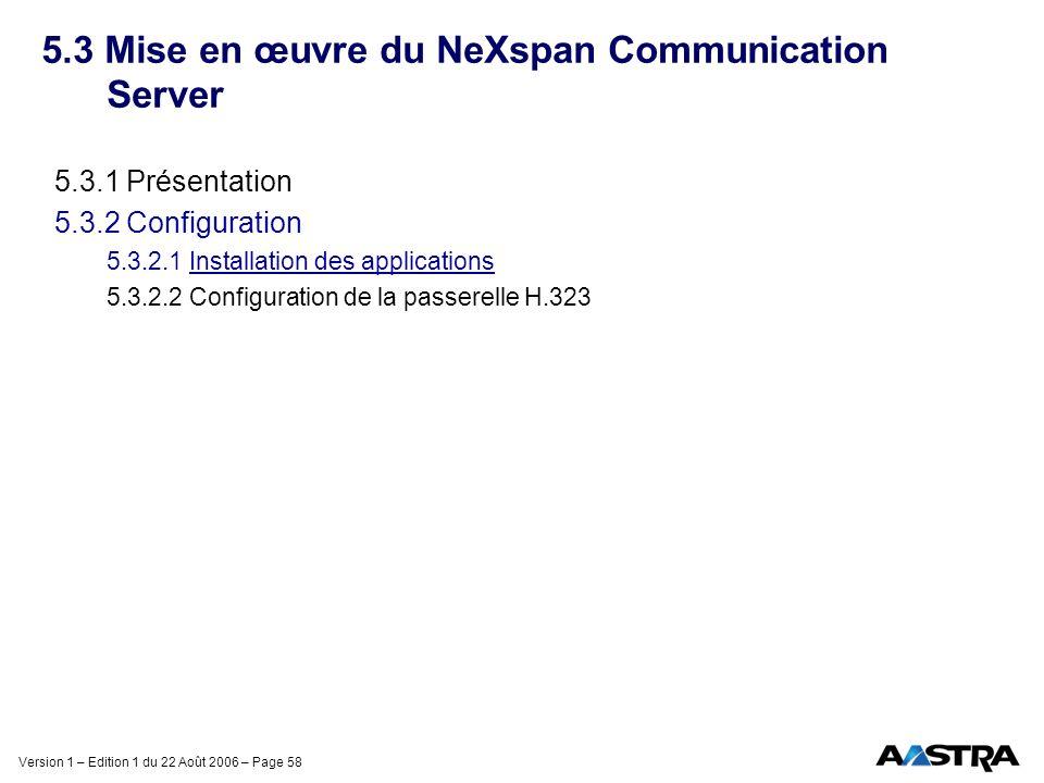 Version 1 – Edition 1 du 22 Août 2006 – Page 58 5.3 Mise en œuvre du NeXspan Communication Server 5.3.1 Présentation 5.3.2 Configuration 5.3.2.1 Insta