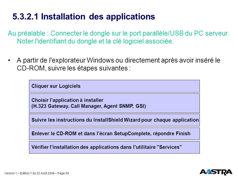 Version 1 – Edition 1 du 22 Août 2006 – Page 59 5.3.2.1 Installation des applications Au préalable : Connecter le dongle sur le port parallèle/USB du