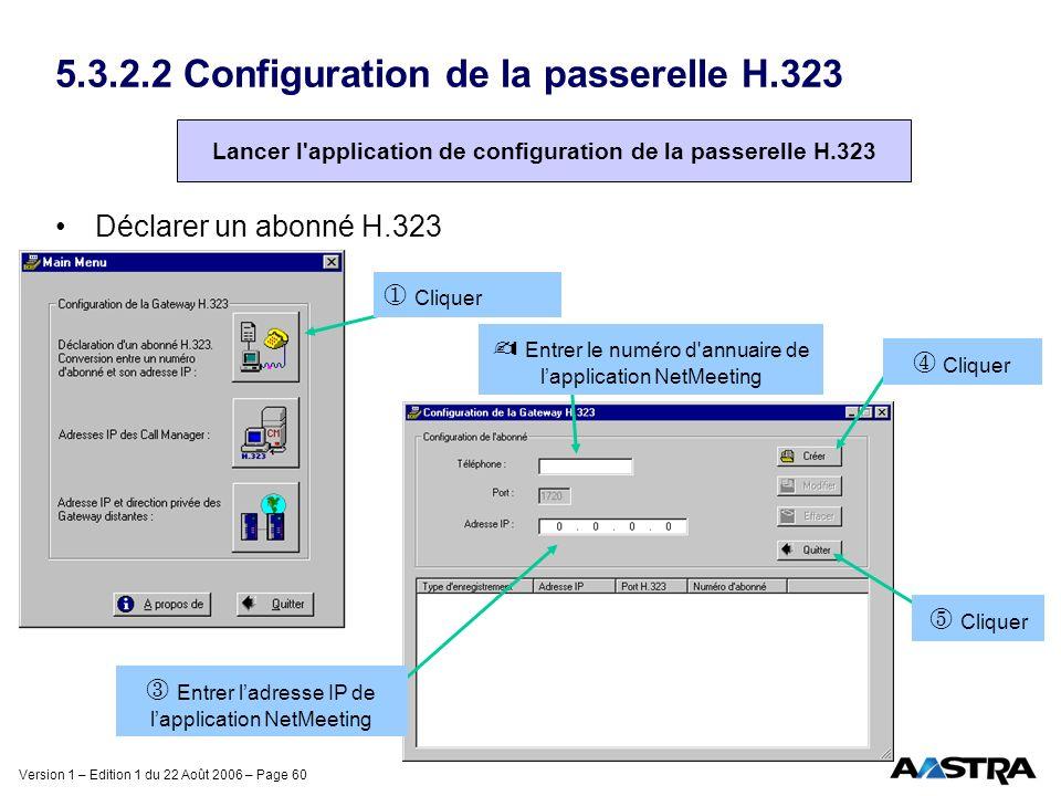 Version 1 – Edition 1 du 22 Août 2006 – Page 60 5.3.2.2 Configuration de la passerelle H.323 Déclarer un abonné H.323  Entrer le numéro d'annuaire de