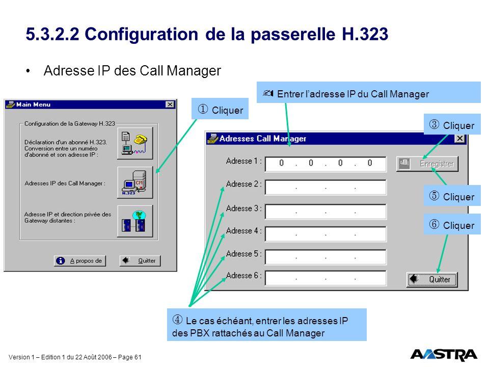 Version 1 – Edition 1 du 22 Août 2006 – Page 61 5.3.2.2 Configuration de la passerelle H.323 Adresse IP des Call Manager ¬ Cliquer  Entrer ladresse I