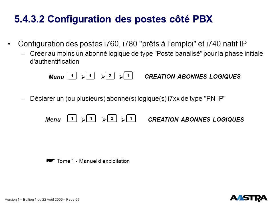 Version 1 – Edition 1 du 22 Août 2006 – Page 69 5.4.3.2 Configuration des postes côté PBX Configuration des postes i760, i780