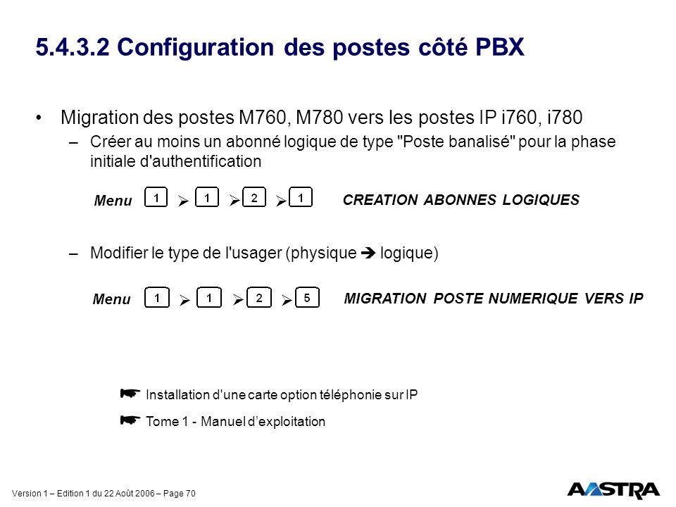 Version 1 – Edition 1 du 22 Août 2006 – Page 70 5.4.3.2 Configuration des postes côté PBX Migration des postes M760, M780 vers les postes IP i760, i78