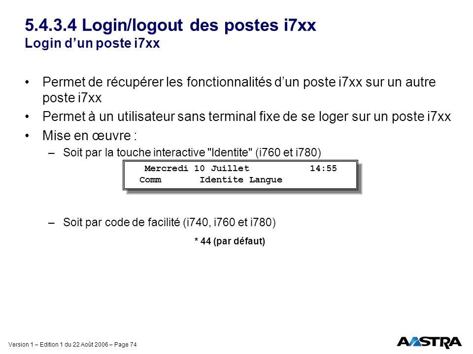 Version 1 – Edition 1 du 22 Août 2006 – Page 74 5.4.3.4 Login/logout des postes i7xx Login dun poste i7xx Permet de récupérer les fonctionnalités dun