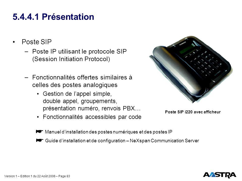Version 1 – Edition 1 du 22 Août 2006 – Page 83 5.4.4.1 Présentation Poste SIP –Poste IP utilisant le protocole SIP (Session Initiation Protocol) –Fon