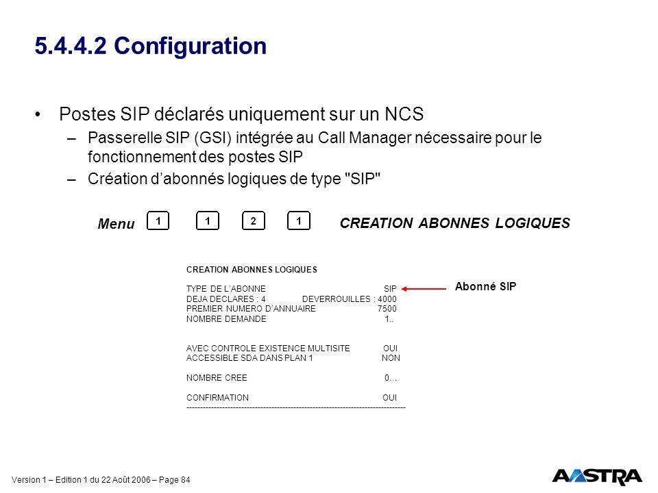 Version 1 – Edition 1 du 22 Août 2006 – Page 84 5.4.4.2 Configuration Postes SIP déclarés uniquement sur un NCS –Passerelle SIP (GSI) intégrée au Call