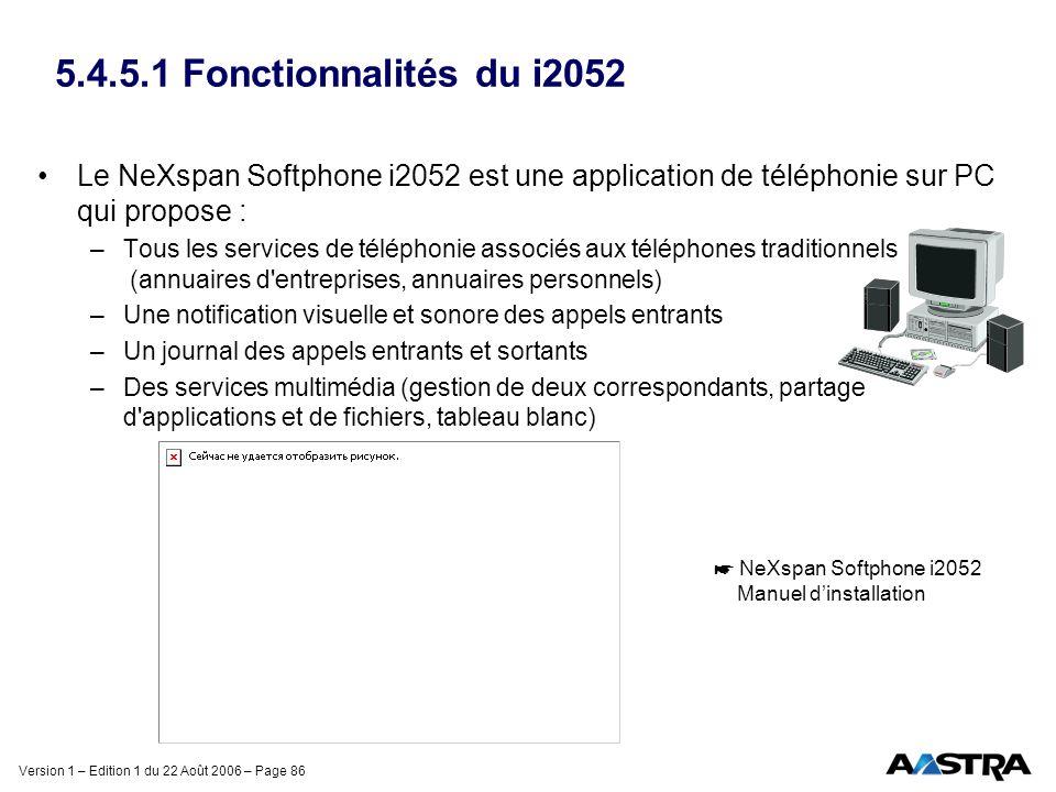 Version 1 – Edition 1 du 22 Août 2006 – Page 86 5.4.5.1 Fonctionnalités du i2052 Le NeXspan Softphone i2052 est une application de téléphonie sur PC q