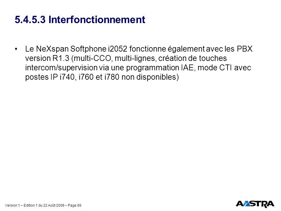 Version 1 – Edition 1 du 22 Août 2006 – Page 89 5.4.5.3 Interfonctionnement Le NeXspan Softphone i2052 fonctionne également avec les PBX version R1.3