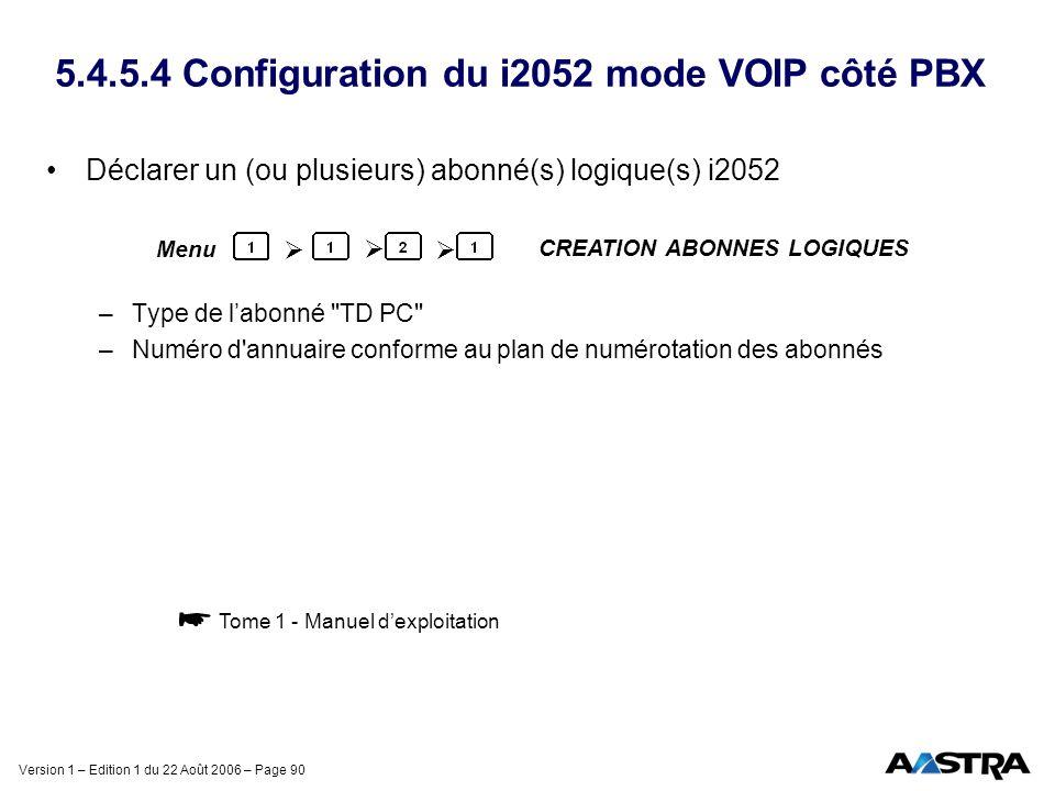 Version 1 – Edition 1 du 22 Août 2006 – Page 90 5.4.5.4 Configuration du i2052 mode VOIP côté PBX Déclarer un (ou plusieurs) abonné(s) logique(s) i205